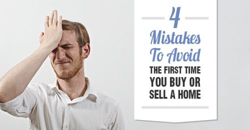 4 Mistakes To Avoid The First Time You Buy or Sell A Home
