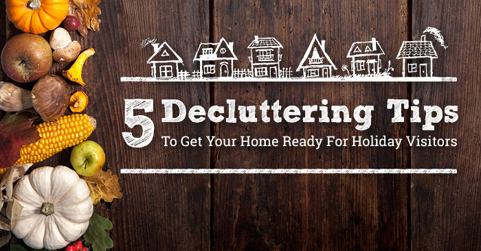 5 Decluttering Tips To Get Your Home Ready For Holiday Visitors